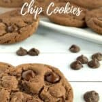 Chocolate Chocolate Chip cookies closeup with tray of cookies behind Pinterest banner